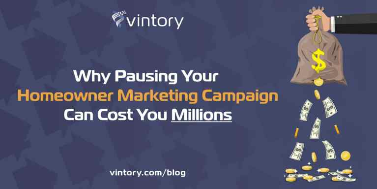 Stopping Homeowner Marketing Is Costing You Millions