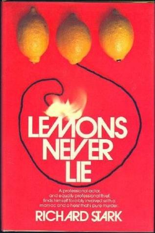 Lemons Never Lie by Richard Stark (AKA Donald Westlake)