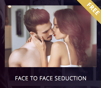 Face to face seduction