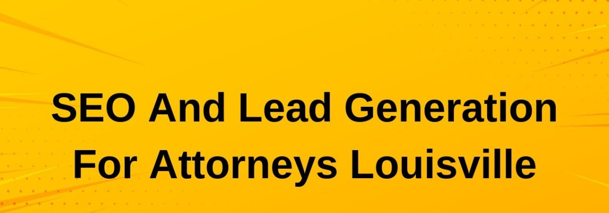 Attorney SEO And Lead Generation Louisville 888-866-3500
