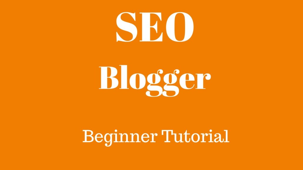 Blogger Blogspot SEO Tutorial For Beginners 2015 – How To SEO