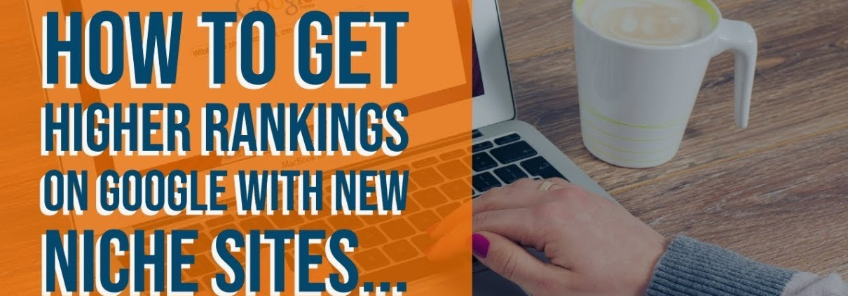How To Get HIGHER Rankings On Google With NEW Niche Sites...