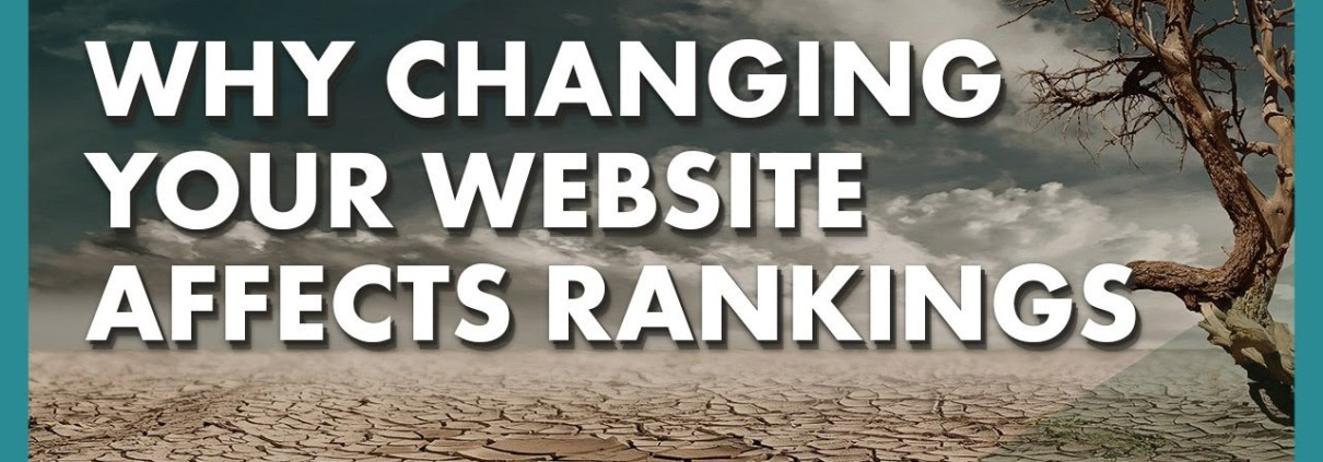 Why Changing Your Website Affects Rankings