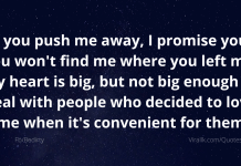 If you push me away, I promise you, you won't find me where you left me