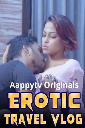 Erotic Travel Vlog (2021) Episodes AappyTV Series