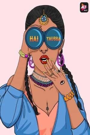 [ALTBalaji] Hai Taubba (2021) Season 01 Complete Series