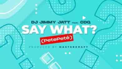 Photo of [Music] DJ Jimmy Jatt ft. CDQ – Say What? (Pete Pete)