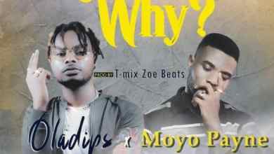 Photo of [Music] Oladips x Moyo Payne – Why