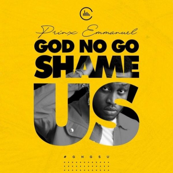 Prinx Emmanuel – God No Go Shame Us Mp3