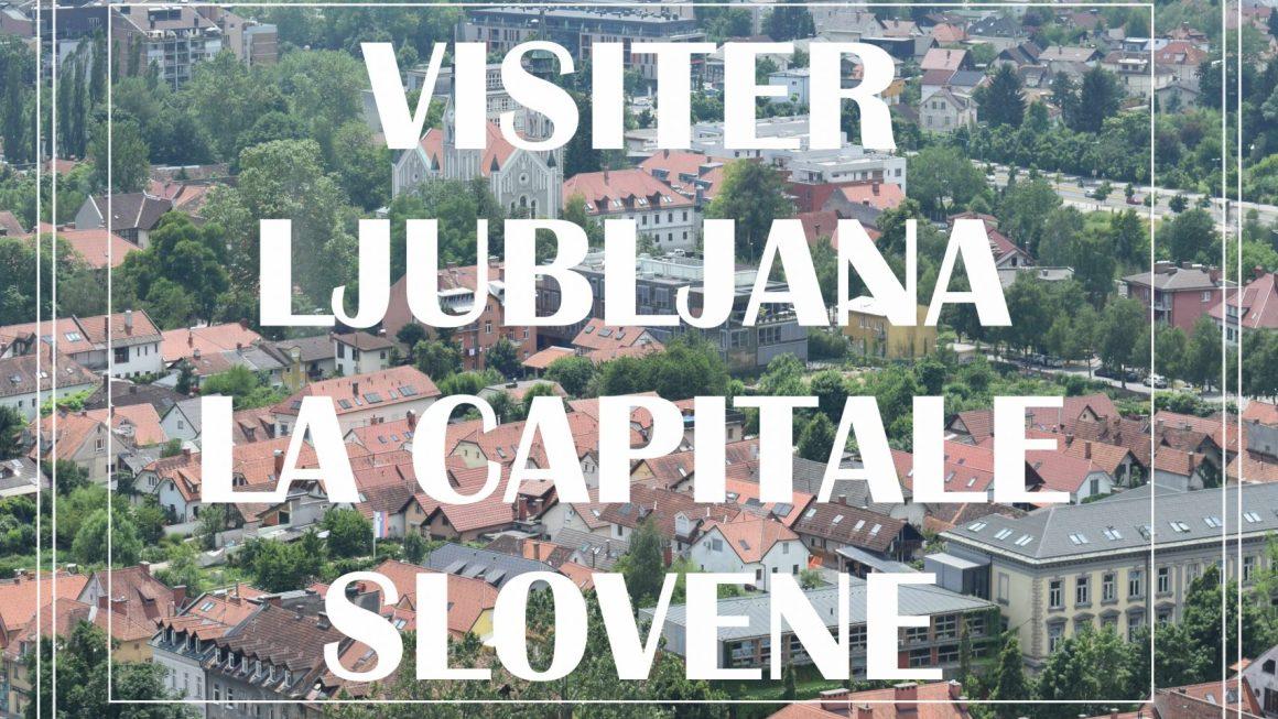 VISITER LJUBLJANA LA CAPITALE SLOVENE