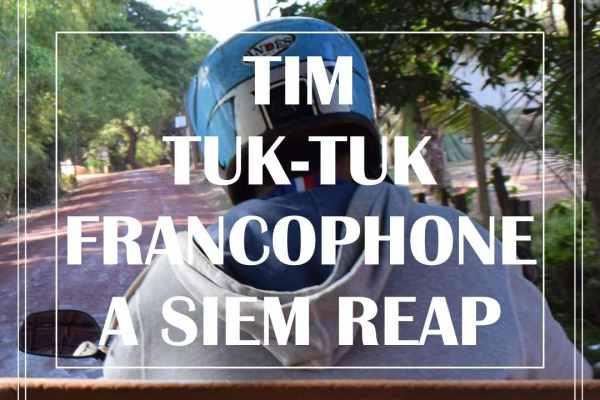 TIM, TUK-TUK FRANCOPHONE A SIEM REAP