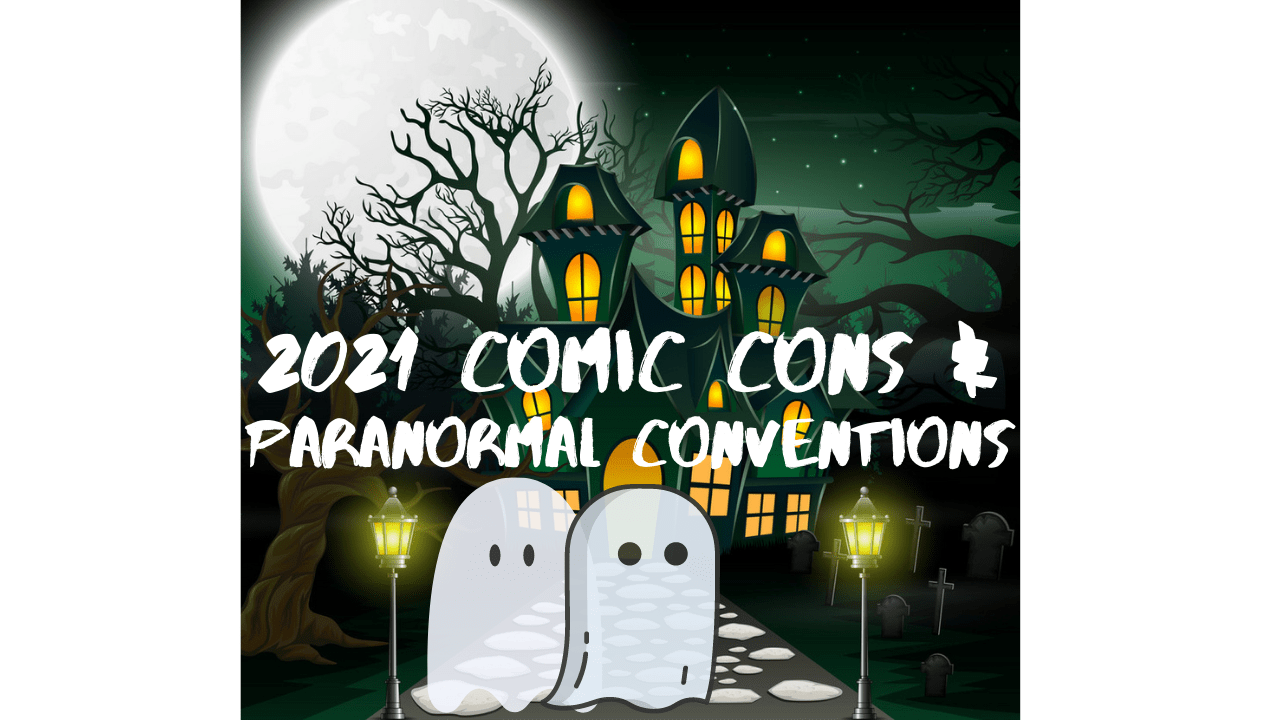2021 Comic Cons and Paranormal Conventions