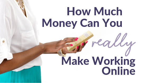 How Much Money Can I REALLY Make Working Online?