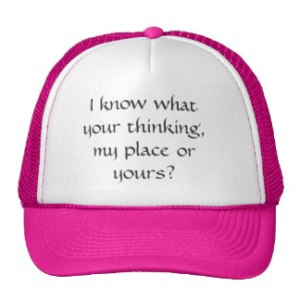 i_know_what_your_thinking_my_place_or_yours_trucker_hat-r9abb24b533e84a698403547206a527f2_v9whj_8byvr_324