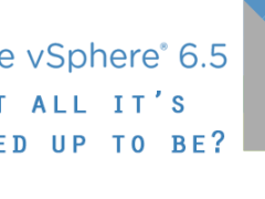 VMware vSphere 6.5 - Is it all it's cracked up to be?