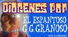 DIÓGENES POP: El espantoso G.G. Granoso