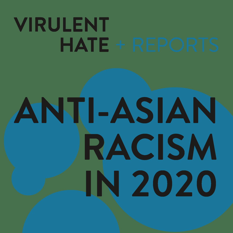 Virulent Hate Report: Anti-Asian Racism in 2020