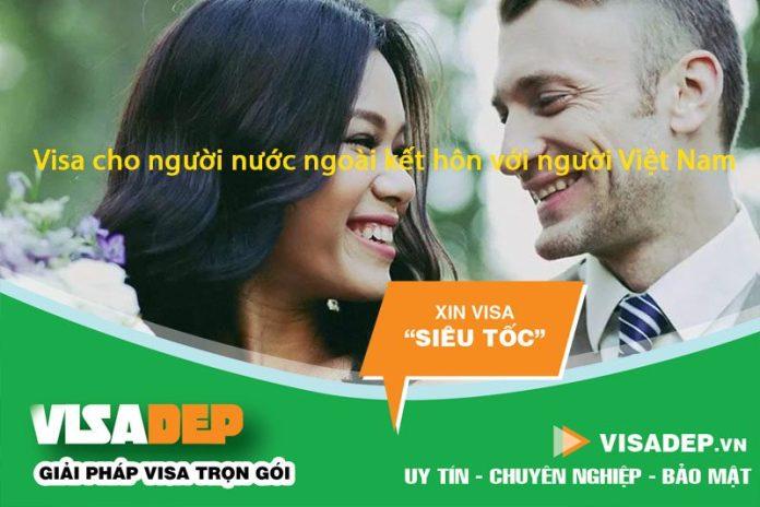 dịch vụ xin visa cho người nước ngoài kết hôn với người việt nam