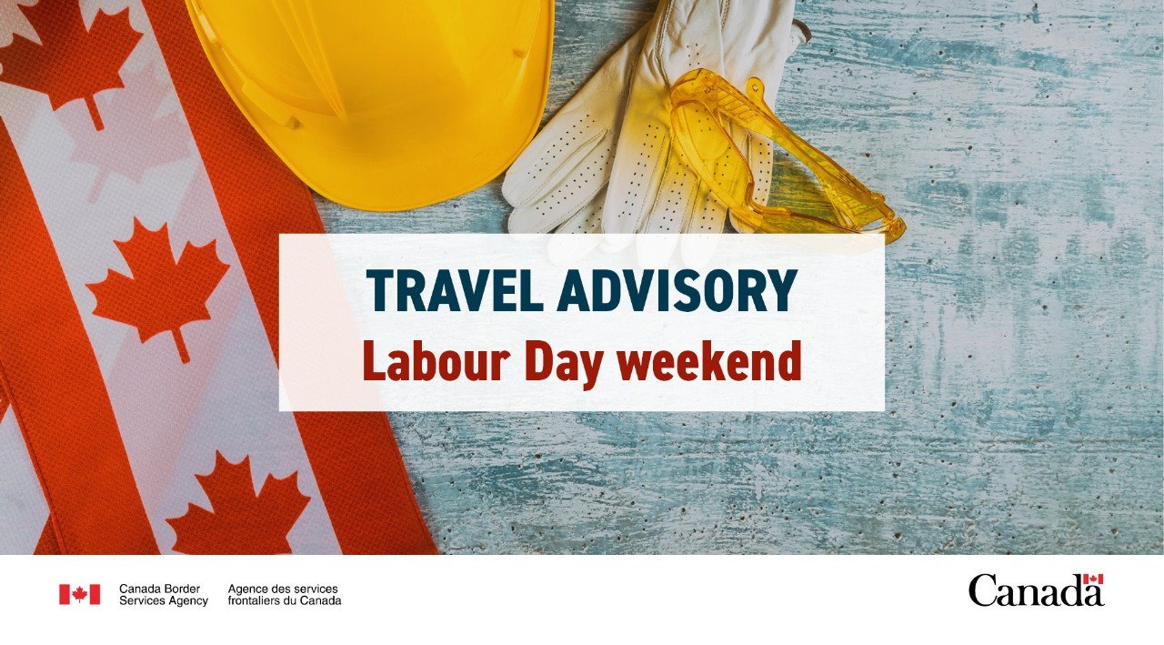 The Canada Border Services Agency (CBSA) is reminding all travellers ahead of the upcoming Labour Day long weekend that travel restrictions are still in place at all Canadian international border crossings.