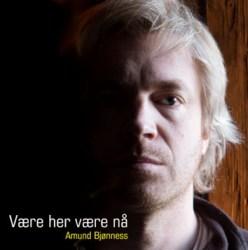 Amund Bjønness: Være her være nå