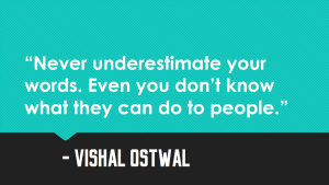 Never underestimate your words_Vishal Ostwal Quote