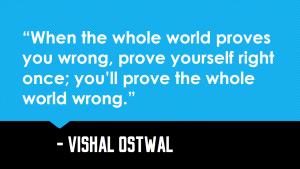 Prove the world wrong_Vishal_Ostwal_Quote