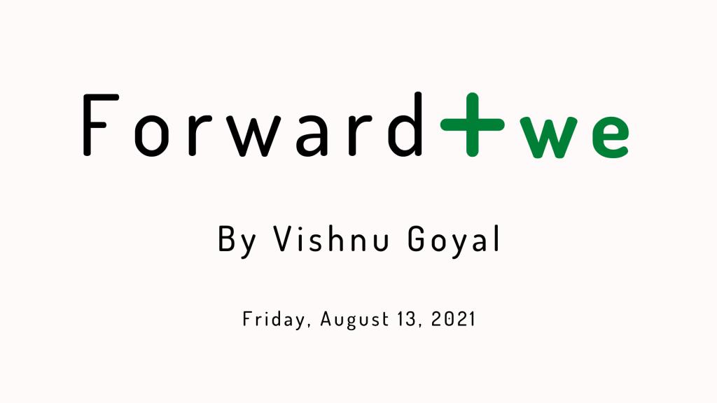 Forward Positiwe by Vishnu Goyal - Friday, August 13, 2021 edition