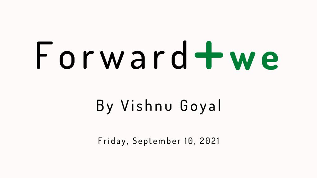 Forward Positiwe by Vishnu Goyal - Friday, September 10, 2021 edition