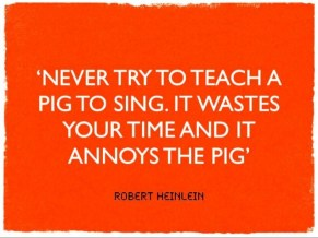 never-try-to-teach-a-pig-to-sing-robert-heinlein-quote-1-638