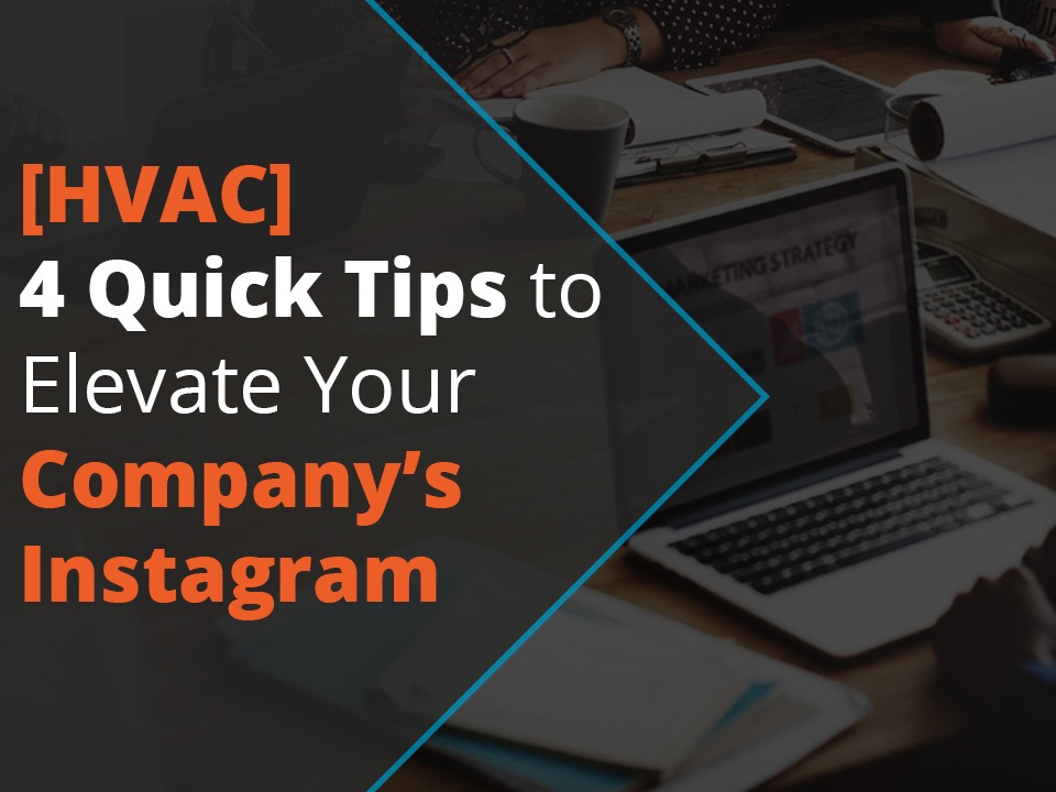 Four quick tips to elevate your HVAC company's instagram