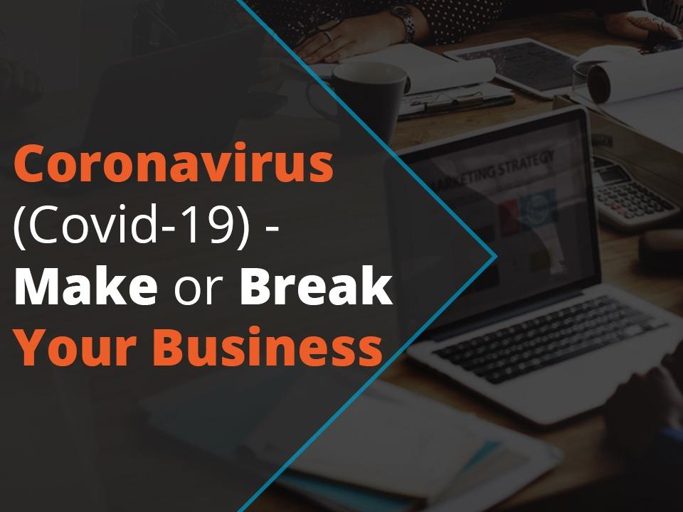 Coronavirus (Covid-19): Make or Break Your Business