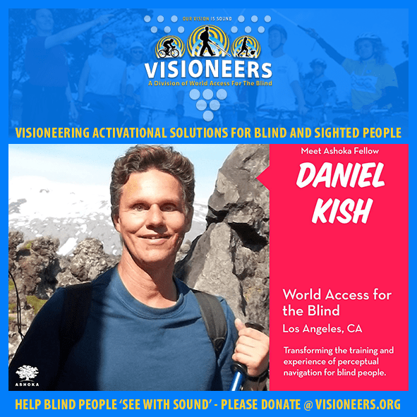 Visioneer's Social Media module framed frames a photo of Lead Visioneer Daniel Kish posted by Ashoka. Caption: Meet Ashoka Fellow Daniel Kish. World Access For The Blind, Los Angeles, California. Transforming the training and experience of perceptual navigation for blind people.
