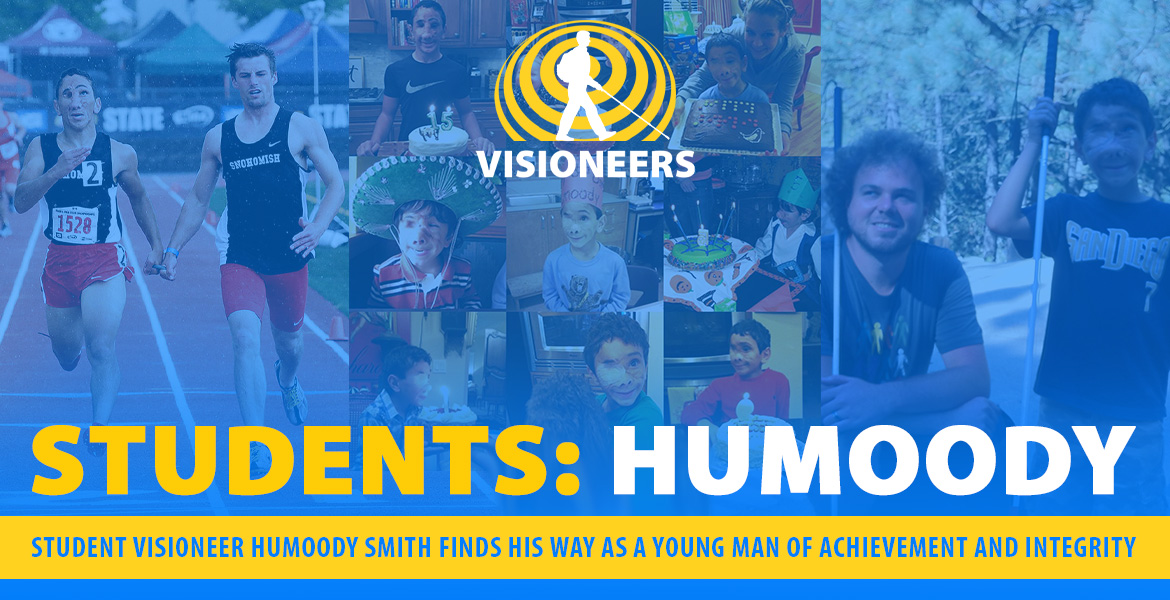 Visioneers Students: Humoody. Student Visioneer Humoody Smith finds his way as a young man of achievement and integrity. Image: A center collage of photos of Humoody and his birthday cakes over the years is flanked by a photo of Senior Visioneer Brian Bushway with a young Humoody and a recent photo of Humoody running track with his tandem partner.
