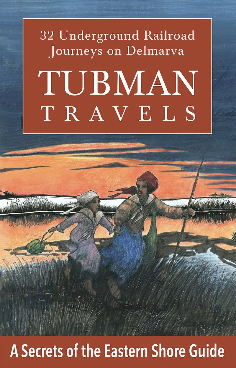 Tubman Travels - 32 Underground Railroad Journeys on Delmarva by Jim Duffy