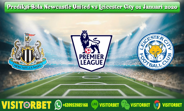 Prediksi Bola Newcastle United vs Leicester City 01 Januari 2020