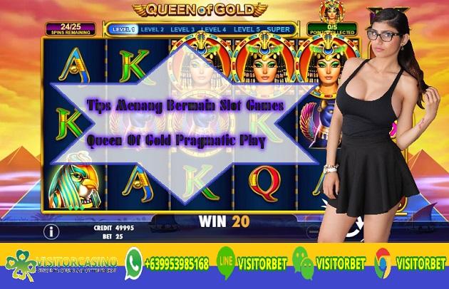 Tips Menang Bermain Slot Games Queen Of Gold Pragmatic Play