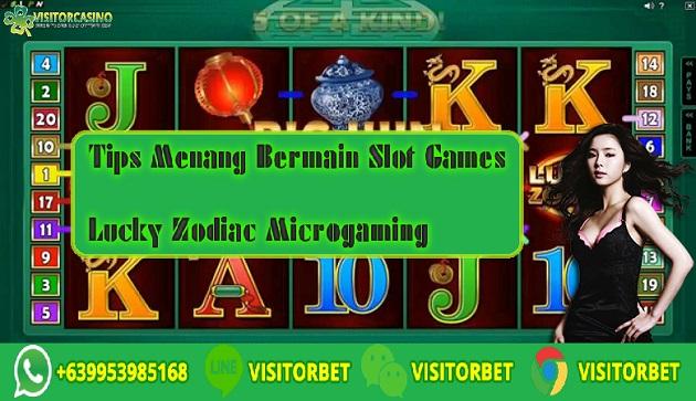 Tips Menang Bermain Slot Games Lucky Zodiac Microgaming