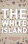 The White Island: The Extraordinary History of the Mediterranean's Capital of Hedonism (The White Island)