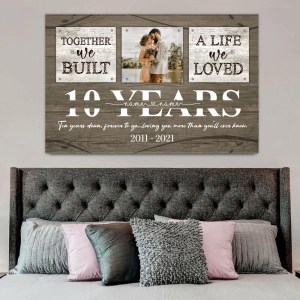 Personalized 10 Year Anniversary Gift For Her, Tin Anniversary Gift For Him Custom Photo Together We Built A Life Canvas H0