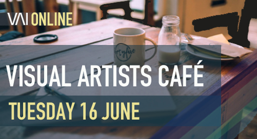 ONLINE: Visual Artists Café, Tuesday 16 June