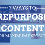 7 Ways to Repurpose Content for Maximum Exposure