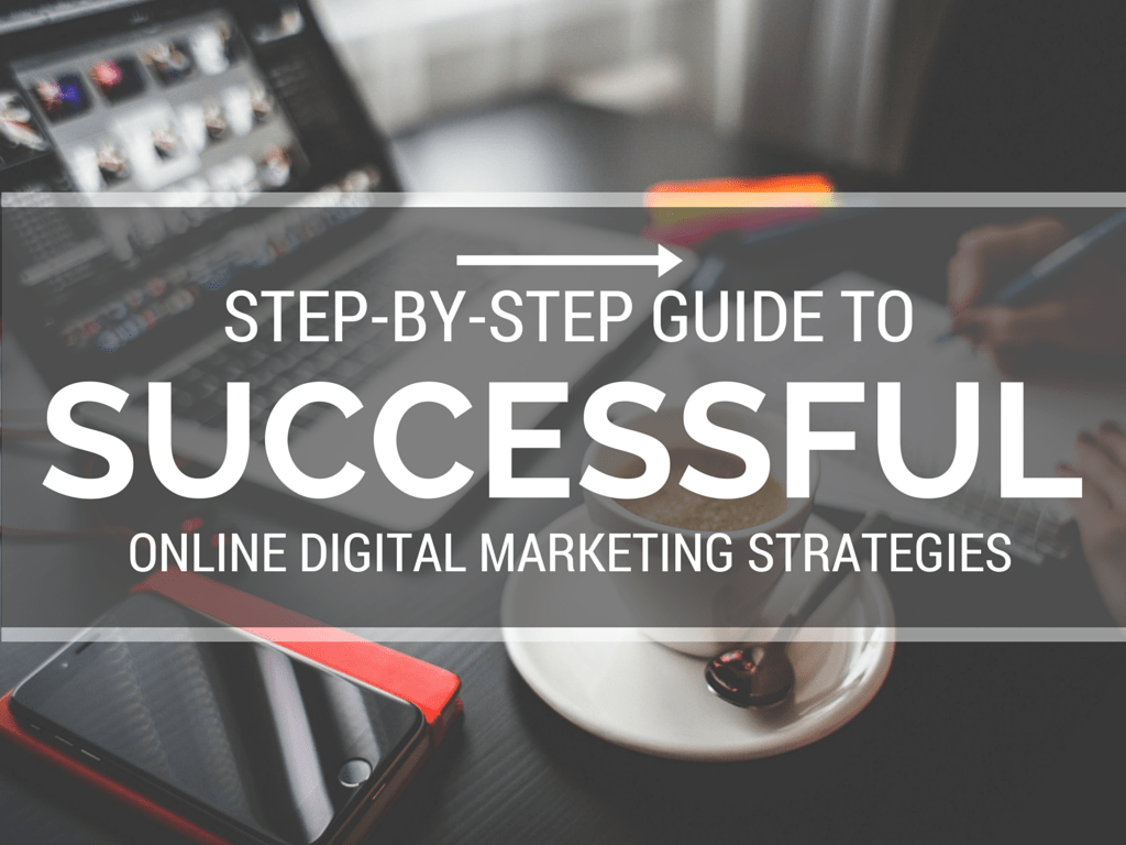 Step By Step Guide To Successful Online Digital Marketing