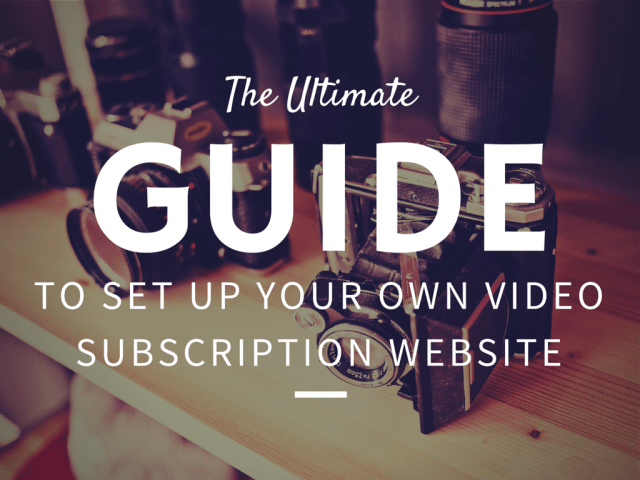 The Ultimate Guide to Set up Your Own Video Subscription Website