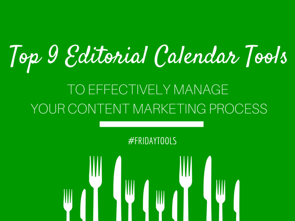 Top 9 Editorial Calendar Tools to Effectively Manage Your Content Marketing Process