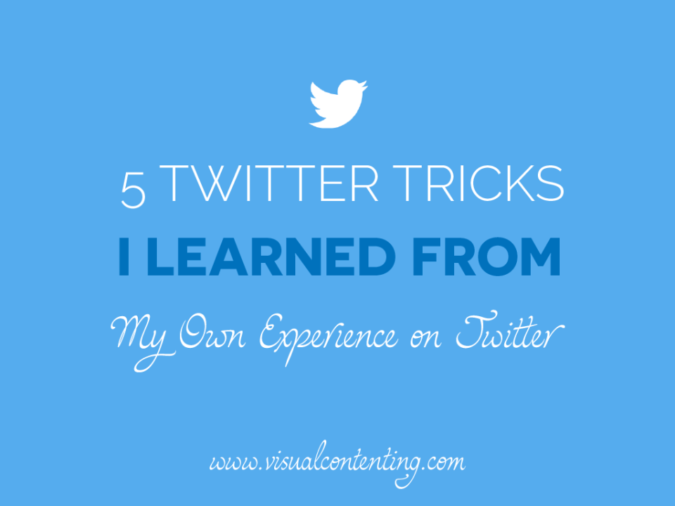 Five Twitter Tricks I Learned From My Own Experience on Twitter