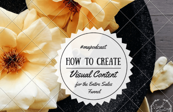 How to Create Visual Content for the Entire Sales Funnel [#mapodcast]
