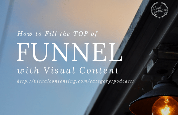 How to Fill the Top of Funnel with Visual Content [#mapodcast]