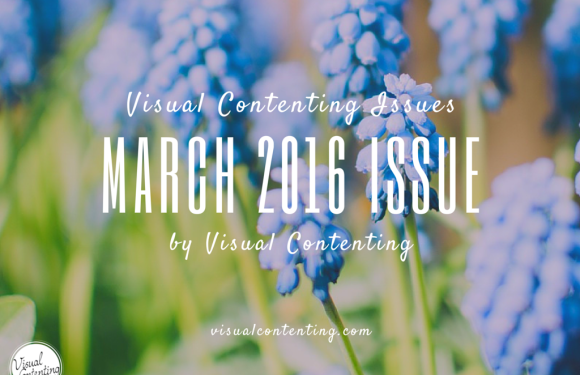 Monthly Visual Contenting Issues for Savvy Marketers and Entrepreneurs – Issue 2 Mar 2016