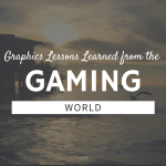 Graphics Lessons Learned from the Gaming World