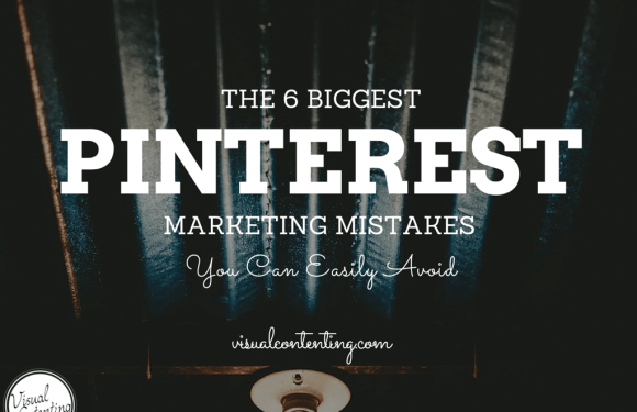 The 6 Biggest Pinterest Marketing Mistakes You Can Easily Avoid